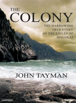 Colony : The Harrowing True Story of the Exiles of Molokai N/A 9781400132270 Front Cover