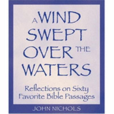 Wind Swept over the Waters Reflections on 60 Favorite Bible Passages  2007 9781558965270 Front Cover