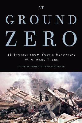 At Ground Zero The Young Reporters Who Were There Tell Their Stories  2002 9781560254270 Front Cover