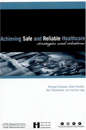 Achieving Safe and Reliable Healthcare Strategies and Solutions  2004 edition cover