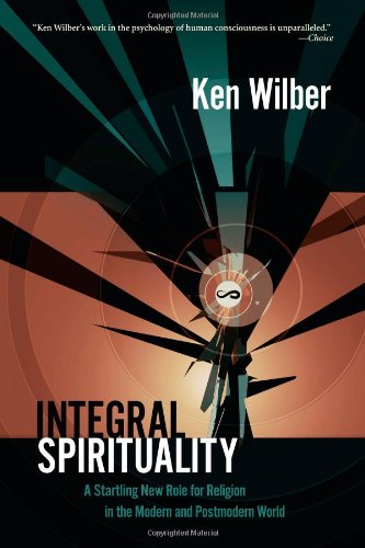 Integral Spirituality A Startling New Role for Religion in the Modern and Postmodern World  2007 edition cover