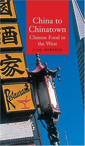 China to Chinatown Chinese Food in the West  2004 9781861892270 Front Cover