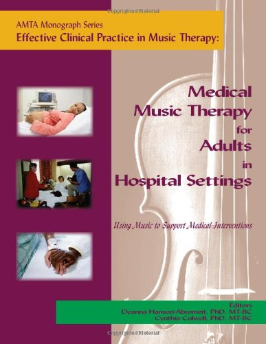 Effective Clinical Practice in Music Therapy : Medical Music Therapy for Adults in Hospital Settings N/A 9781884914270 Front Cover
