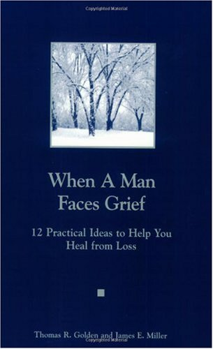 When a Man Faces Grief/A Man You Know Is Grieving : 12 Practical Ideas to Help You Heal from Loss/12 Ideas for Helping Him Heal from Loss  1998 edition cover