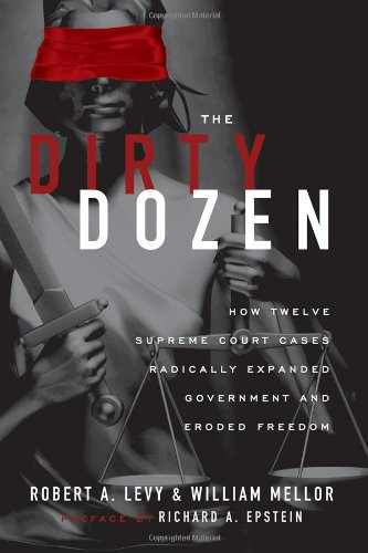 Dirty Dozen How Twelve Supreme Court Cases Radically Expanded Government and Eroded Freedom  2009 edition cover