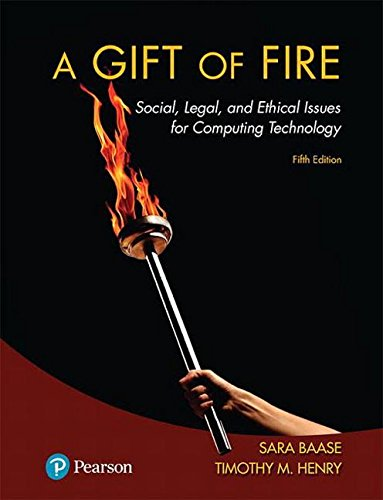 A Gift of Fire: Social, Legal, and Ethical Issues for Computing Technology  2017 9780134615271 Front Cover