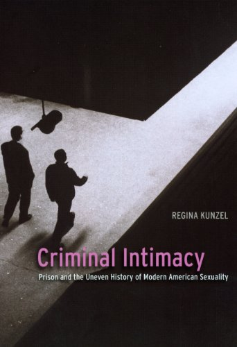 Criminal Intimacy Prison and the Uneven History of Modern American Sexuality  2010 edition cover