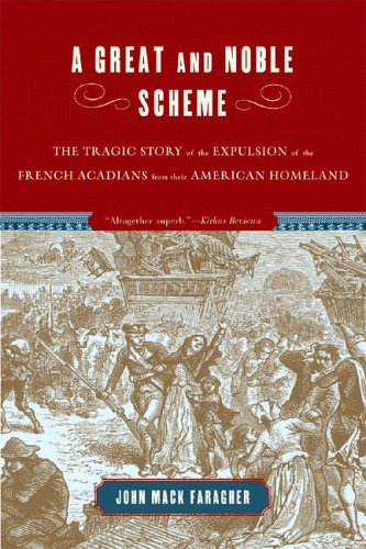 Great and Noble Scheme The Tragic Story of the Expulsion of the French Acadians from Their American Homeland N/A edition cover