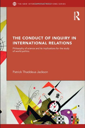 Conduct of Inquiry in International Relations Philosophy of Science and Its Implications for the Study of World Politics  2011 edition cover