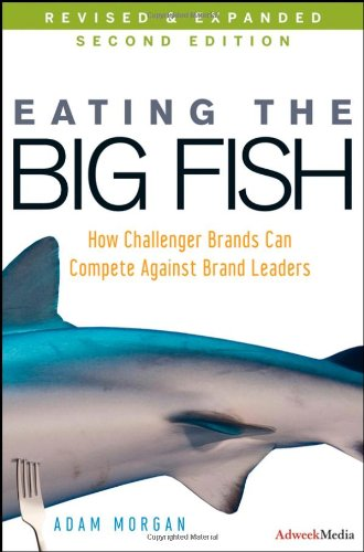 Eating the Big Fish How Challenger Brands Can Compete Against Brand Leaders 2nd 2009 edition cover