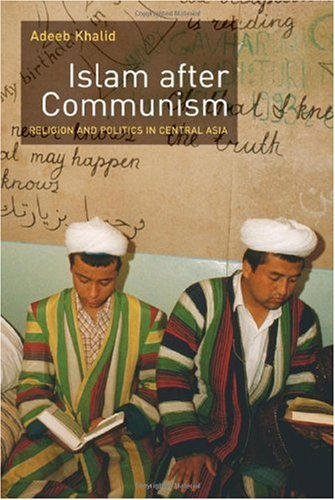 Islam after Communism Religion and Politics in Central Asia  2007 edition cover