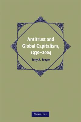 Antitrust and Global Capitalism, 1930-2004   2009 9780521747271 Front Cover