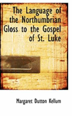 The Language of the Northumbrian Gloss to the Gospel of St. Luke:   2008 edition cover