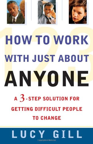 How to Work with Just about Anyone A 3-Step Solution for Getting Difficult People to Change  1999 edition cover