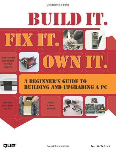 Build It. Fix It. Own It A Beginner's Guide to Building and Upgrading a PC  2008 edition cover