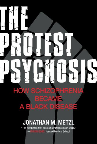 Protest Psychosis How Schizophrenia Became a Black Disease  2011 edition cover