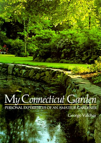 My Connecticut Garden Personal Experiences of an Amateur Gardener  1993 9780881922271 Front Cover