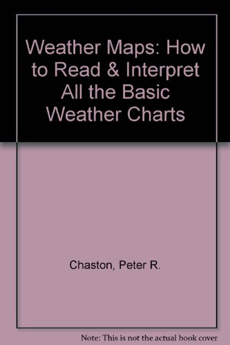 Weather Maps : How to Read and Interpret All the Basic Weather Charts 3rd 2002 (Unabridged) 9780964517271 Front Cover