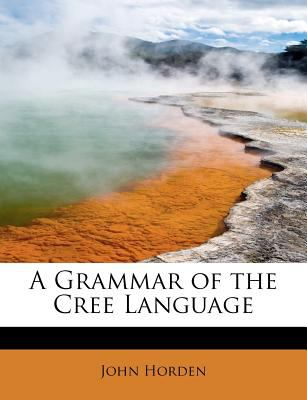 Grammar of the Cree Language  N/A 9781115424271 Front Cover