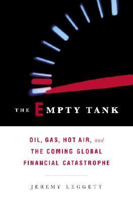 Empty Tank Oil, Gas, Hot Air, and the Coming Global Financial Catastrophe  2006 9781400065271 Front Cover