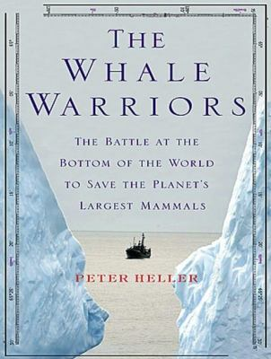 The Whale Warriors: The Battle at the Bottom of the World to Save the Planet's Largest Mammals, Library Edition  2007 9781400135271 Front Cover