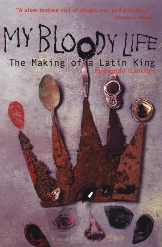 My Bloody Life The Making of a Latin King  2001 9781556524271 Front Cover