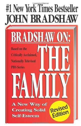Bradshaw on the Family A New Way of Creating Solid Self-Esteem  1990 (Revised) edition cover