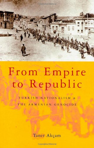 From Empire to Republic Turkish Nationalism and the Armenian Genocide  2004 9781842775271 Front Cover