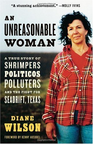 Unreasonable Woman A True Story of Shrimpers, Politicos, Polluters, and the Fight for Seadrift, Texas  2005 edition cover