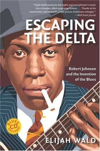 Escaping the Delta Robert Johnson and the Invention of the Blues  2004 edition cover