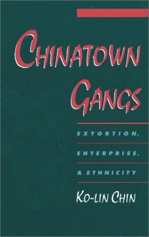 Chinatown Gangs Extortion, Enterprise, and Ethnicity  2000 9780195136272 Front Cover