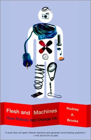 Flesh and Machines How Robots Will Change Us N/A 9780375725272 Front Cover
