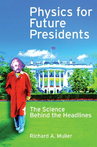 Physics for Future Presidents The Science Behind the Headlines  2008 edition cover