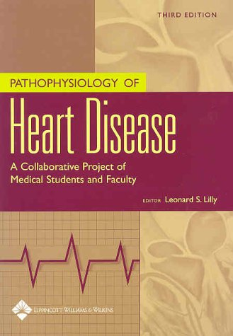 Pathophysiology of Heart Disease A Collaborative Project of Medical Students and Faculty 3rd 2003 (Revised) edition cover