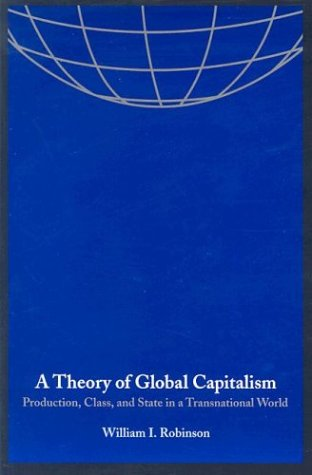 Theory of Global Capitalism Production, Class, and State in a Transnational World  2004 edition cover