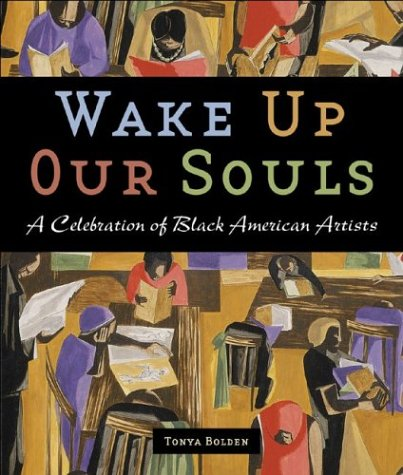 Wake up Our Souls A Celebration of Black American Artists  2004 9780810945272 Front Cover