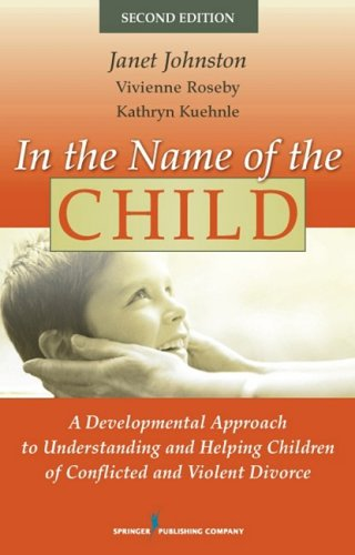 In the Name of the Child A Developmental Approach to Understanding and Helping Children of Conflicted and Violent Divorce 2nd 2009 9780826111272 Front Cover