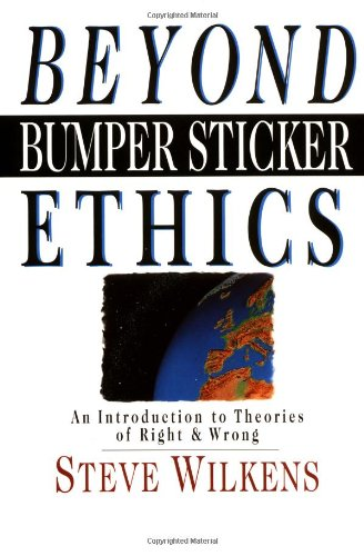 Beyond Bumper Sticker Ethics An Introduction to Theories of Right and Wrong N/A edition cover