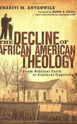 Decline of African American Theology From Biblical Faith to Cultural Captivity  2007 edition cover