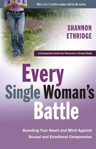 Every Single Woman's Battle Guarding Your Heart and Mind Against Sexual and Emotional Compromise Workbook  9781400071272 Front Cover