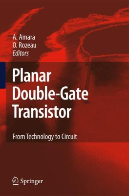 Planar Double-Gate Transistor From Technology to Circuit  2009 9781402093272 Front Cover