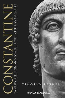 Constantine Dynasty, Religion and Power in the Later Roman Empire  2011 9781405117272 Front Cover