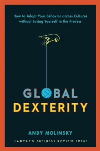 Global Dexterity How to Adapt Your Behavior Across Cultures Without Losing Yourself in the Process  2013 edition cover
