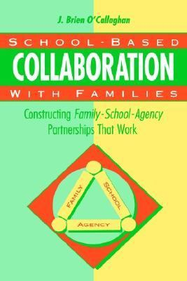 School-Based Collaboration with Families Constructing Family-School-Agency Partnerships That Work  1993 9781555425272 Front Cover