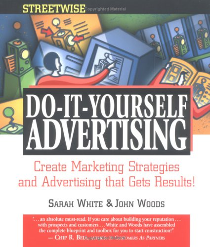 Streetwise Do-It-Yourself Advertising Create Great Ads, Promotions, Direct Mail and Marketing Strategies That Will Send Your Sales Soaring  2002 9781558507272 Front Cover