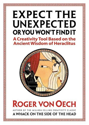 Expect the Unexpected or You Won't Find It A Creativity Tool Based on the Ancient Wisdom of Heraclitus  2002 edition cover