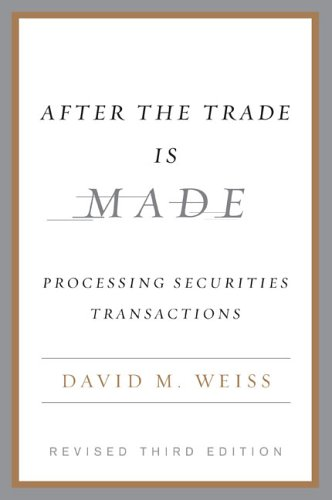 After the Trade Is Made Processing Securities Transactions 3rd 2006 (Revised) edition cover