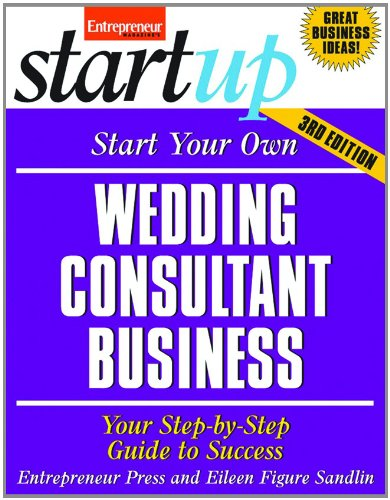 Start Your Own Wedding Consultant Business Your Step-by-Step Guide to Success 3rd 2012 9781599184272 Front Cover