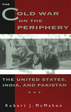 Cold War on the Periphery The United States, India, and Pakistan  1994 edition cover