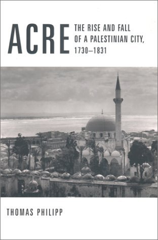 Acre The Rise and Fall of a Palestinian City, 1730-1831  2002 9780231123273 Front Cover
